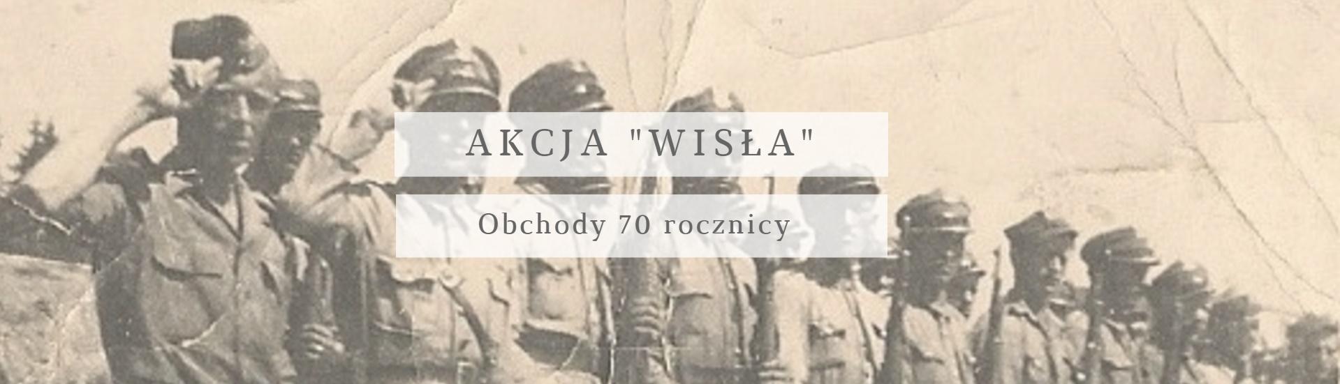 """Obchody 70 rocznicy akcji """"Wisła"""""""