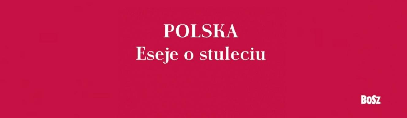 Polska. Eseje o stuleciu   Książka tygodnia