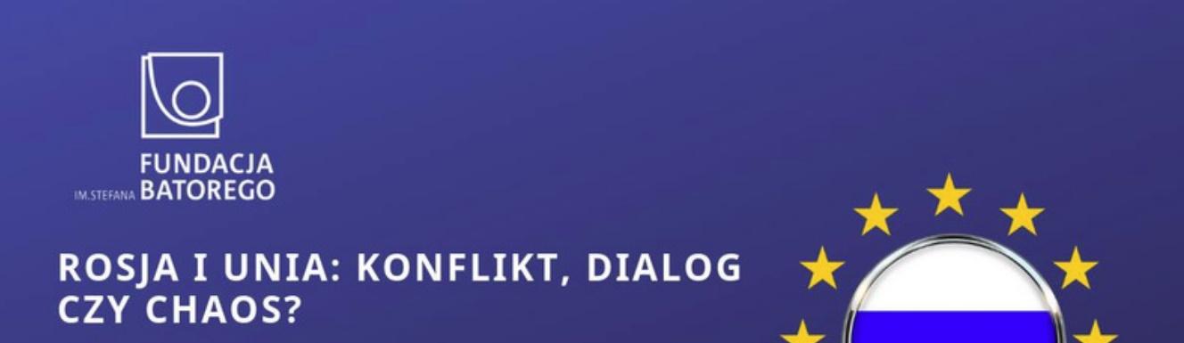Rosja i Unia: konflikt, dialog czy chaos?
